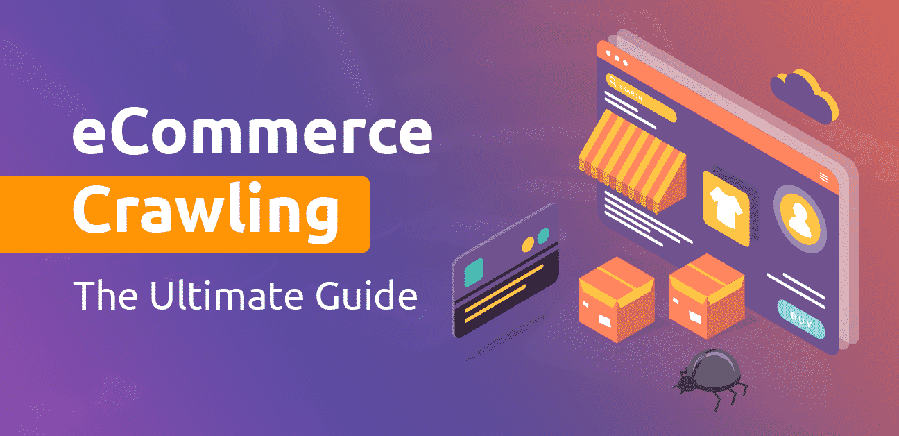 The ultimate guide for eCommerce crawling